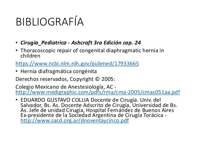 BIBLIOGRAFÍA • Cirugia_Pediatrica - Ashcraft 3ra Edición cap. 24 • Thoracoscopic repair of congenital diaphragmatic hernia...