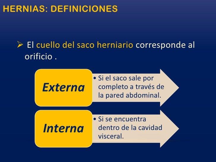 Opciones terapéuticas, y las complicaciones de dichos tratamientos. </li></li></ul><li>DEFINICIONES<br />Una hernia es la ...