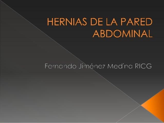  Definición: › La palabra hernia proviene de un vocablo latino que significa rotura. › Protrusión de estructuras abdomina...