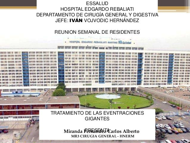 ESSALUD HOSPITAL EDGARDO REBALIATI DEPARTAMENTO DE CIRUGÍA GENERAL Y DIGESTIVA JEFE: IVÁN VOJVODIC HERNÁNDEZ REUNION SEMAN...