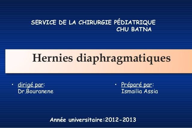 SERVICE DE LA CHIRURGIE PÉDIATRIQUE CHU BATNA  Hernies diaphragmatiques • dirigé par: Dr.Bouranene  • Préparé par: Ismaili...
