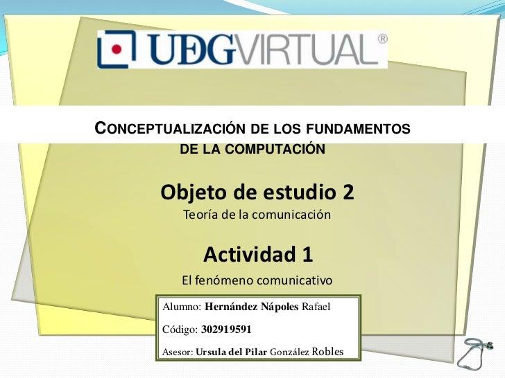 CONCEPTUALIZACIÓN DE LOS FUNDAMENTOS          DE LA COMPUTACIÓN       Objeto de estudio 2           Teoría de la comunicac...