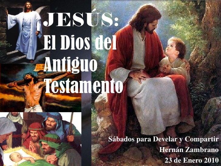 JESÚS: El Dios del Antiguo Testamento          Sábados para Develar y Compartir                       Hernán Zambrano     ...