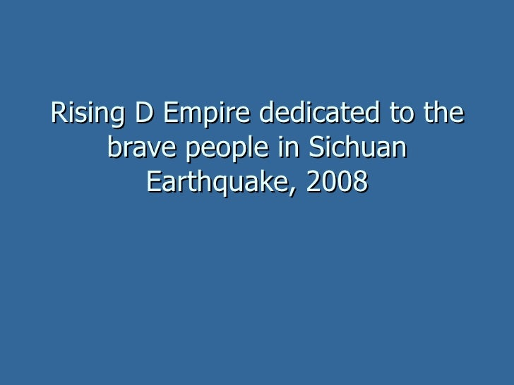 Rising D Empire dedicated to the brave people in Sichuan Earthquake, 2008