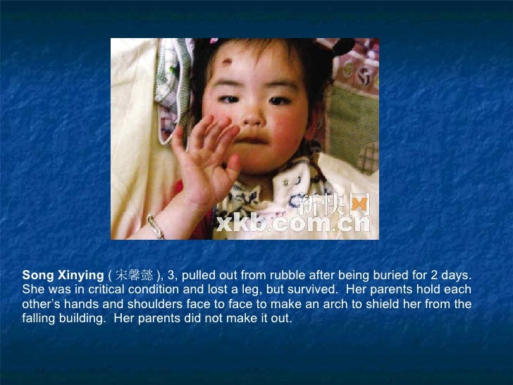 Song Xinying  ( 宋馨懿 ), 3, pulled out from rubble after being buried for 2 days.  She was in critical condition and lost a ...