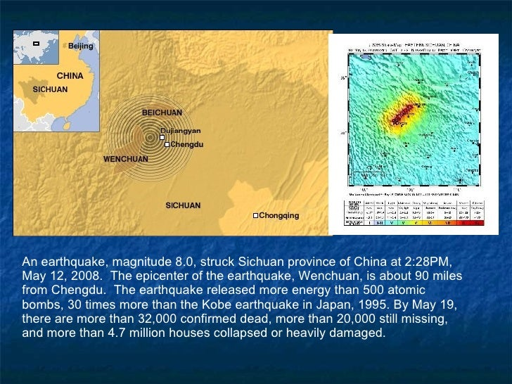 An earthquake, magnitude 8.0, struck Sichuan province of China at 2:28PM, May 12, 2008.  The epicenter of the earthquake, ...