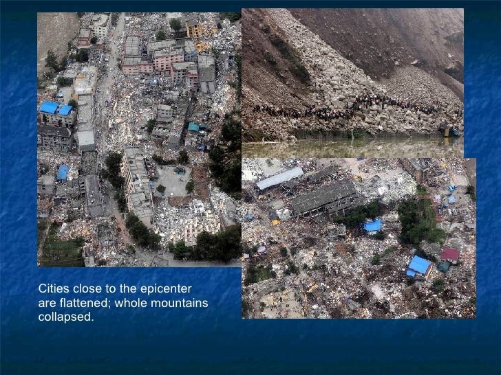 Cities close to the epicenter  are flattened; whole mountains collapsed.