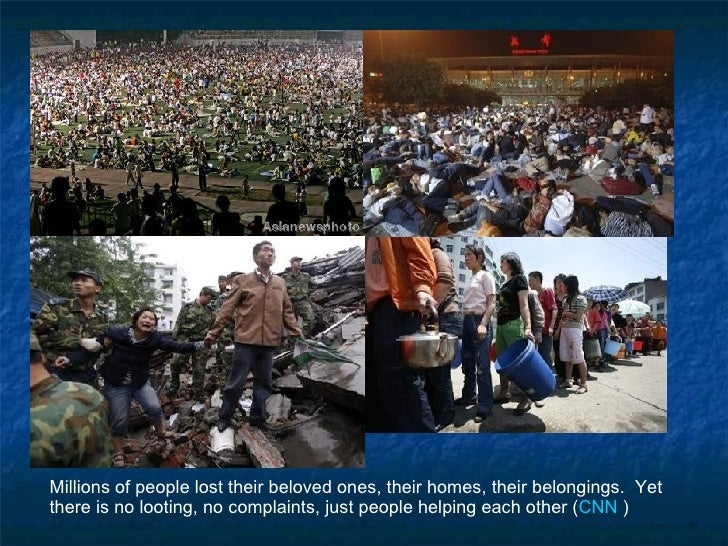 Millions of people lost their beloved ones, their homes, their belongings.  Yet there is no looting, no complaints, just p...