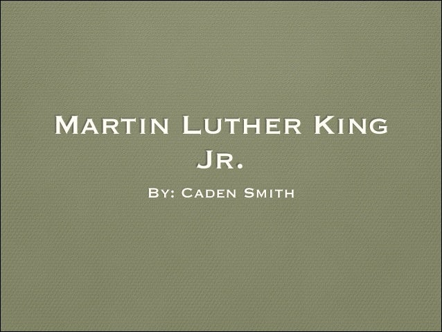Martin Luther King Jr. By: Caden Smith