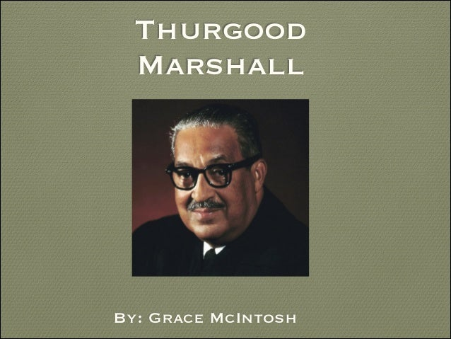 Thurgood Marshall  By: Grace McIntosh