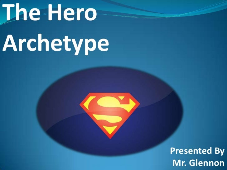 The Hero Archetype<br />The HeroArchetype<br />Presented By Mr. Glennon<br />