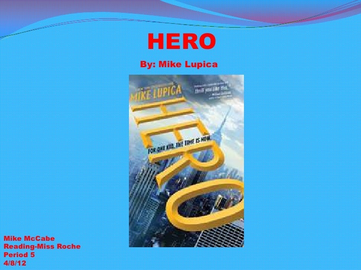 HERO                     By: Mike LupicaMike McCabeReading-Miss RochePeriod 54/8/12