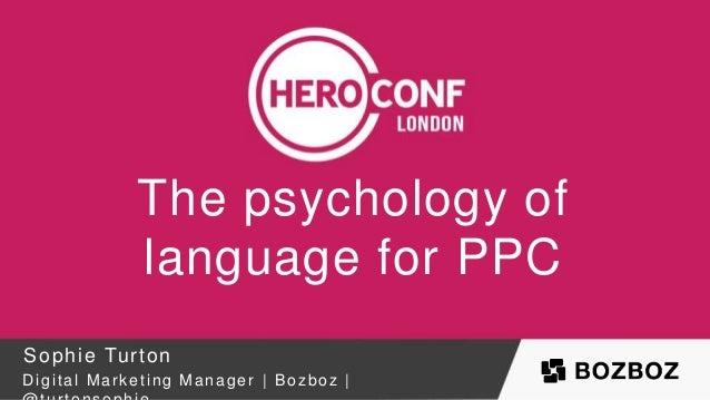 The psychology of language for PPC Sophie Turton Digital Marketing Manager   Bozboz  