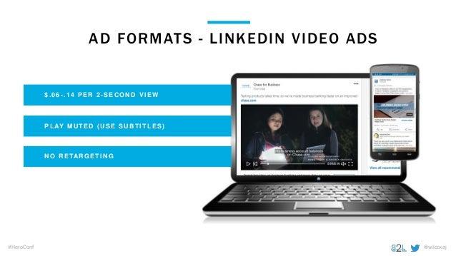 @wilcoxaj#HeroConf AD FORMATS - LINKEDIN VIDEO ADS $.06-.14 PER 2 -SECON D VIEW PLAY M UT ED (USE SUBT IT LES) NO RETARG E...