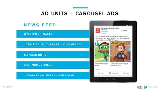 @wilcoxaj#HeroConf AD UNITS – CAROUSEL ADS 1080x1080px IM AGES N E W S F E E D HE AD LI N E S: 45 CH ARS LP / 30 CH AR S L...