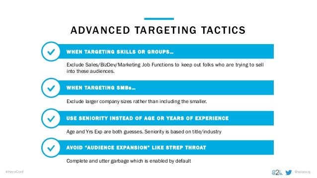 @wilcoxaj#HeroConf ADVANCED TARGETING TACTICS Exclude Sales/BizDev/Marketing Job Functions to keep out folks who are tryin...