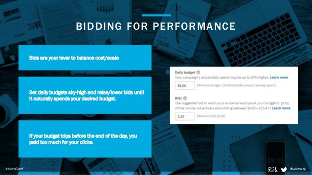 @wilcoxaj#HeroConf BIDDING FOR PERFORMANCE Bids are your lever to balance cost/scale Set daily budgets sky-high and raise/...
