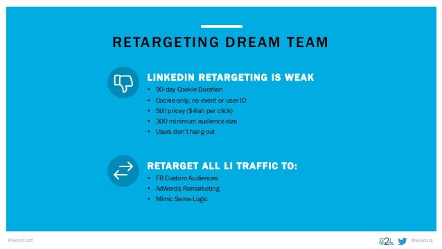 @wilcoxaj#HeroConf RETARGETING DREAM TEAM • 90-day Cookie Duration • Cookie-only, no event or user ID • Still pricey ($4is...
