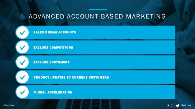 @wilcoxaj#HeroConf ADVANCED ACCOUNT-BASED MARKETING SALES DREAM ACCOUNTS EXCLUDE COMPETITORS EXCLUDE CUSTOMERS PRODUCT UPD...