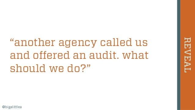 """""""another agency called us and offered an audit. what should we do?"""" REVEAL @bigalittlea"""