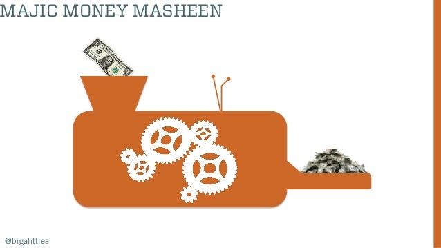 @bigalittlea MAJIC MONEY MASHEEN