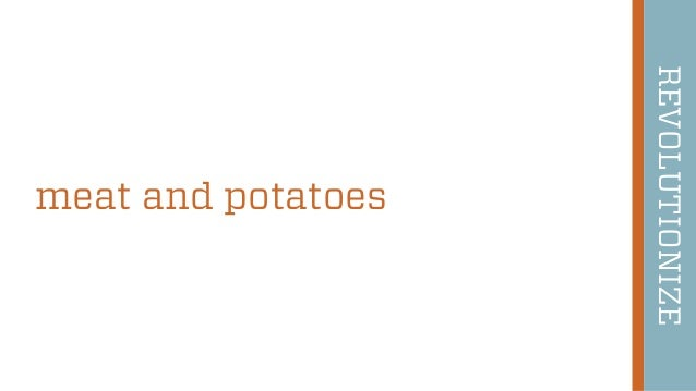 46 meat and potatoes REVOLUTIONIZE