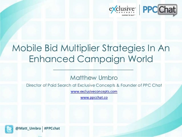 Mobile Bid Multiplier Strategies In An  Enhanced Campaign World                         Matthew Umbro    Director of Paid ...