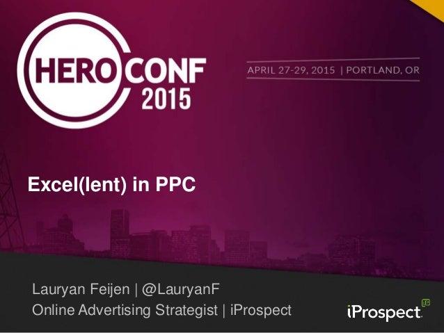 Lauryan Feijen   @LauryanF Online Advertising Strategist   iProspect Excel(lent) in PPC