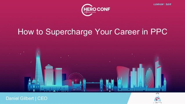 How to Supercharge Your Career in PPC Daniel Gilbert   CEO