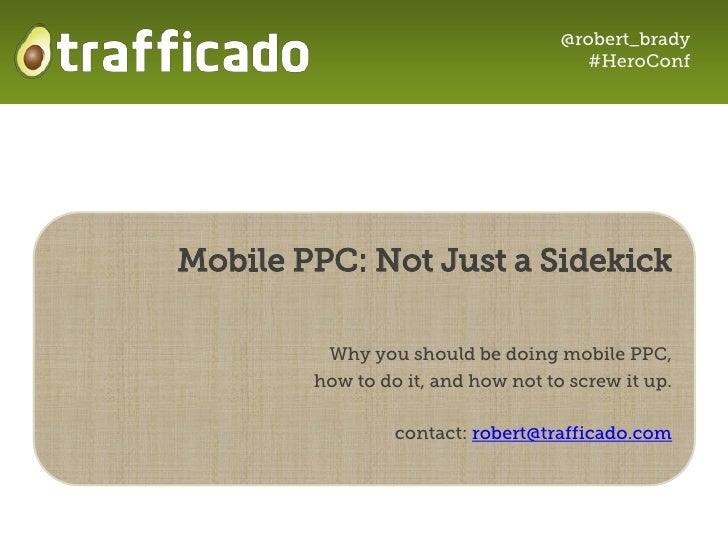 @robert_brady                                      #HeroConfMobile PPC: Not Just a Sidekick         Why you should be doin...
