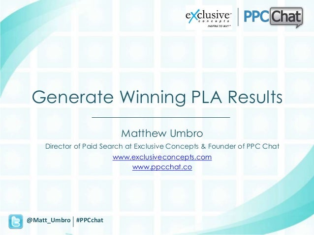 Generate Winning PLA Results                         Matthew Umbro    Director of Paid Search at Exclusive Concepts & Foun...