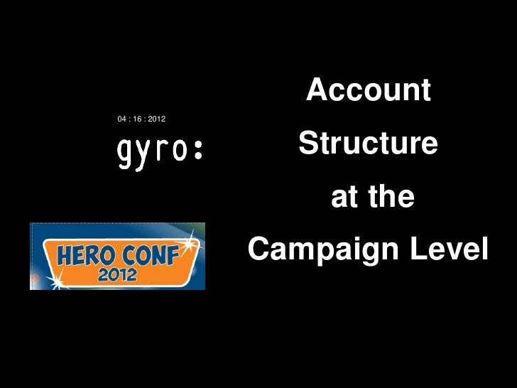 Account04 : 16 : 2012                   Structure                     at the                 Campaign Level