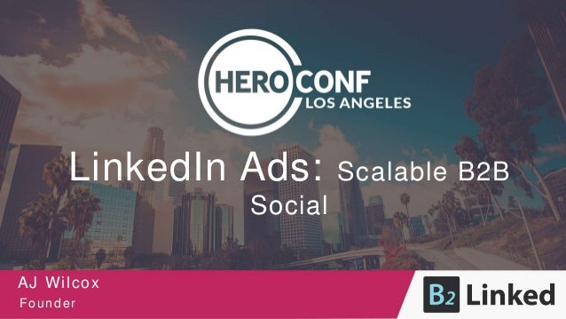 LinkedIn Ads: Scalable B2B Social AJ Wilcox Founder