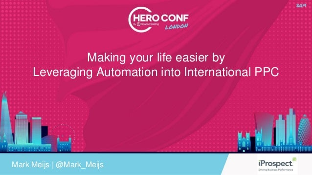 Making your life easier by Leveraging Automation into International PPC Mark Meijs   @Mark_Meijs