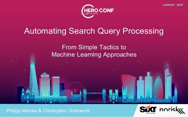 Automating Search Query Processing From Simple Tactics to Machine Learning Approaches Philipp Mainka & Christopher Gutknec...
