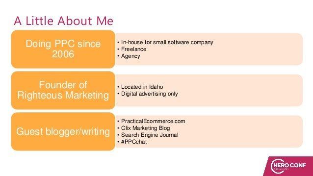 A Little About Me • In-house for small software company • Freelance • Agency Doing PPC since 2006 • Located in Idaho • Dig...