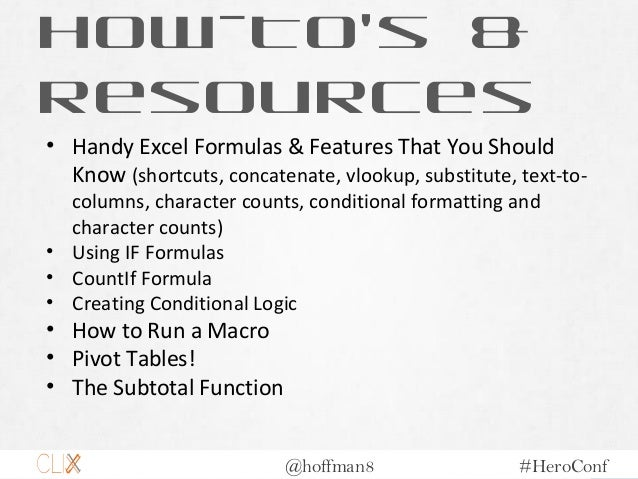 @hoffman8 #HeroConf How-To's & Resources • Handy Excel Formulas & Features That You Should Know (shortcuts, concatenate, v...