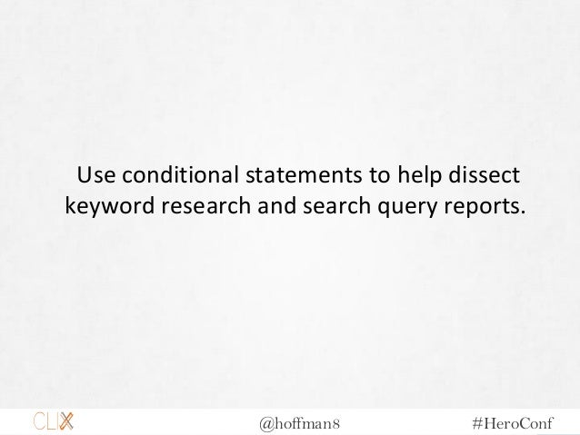 @hoffman8 #HeroConf Use conditional statements to help dissect keyword research and search query reports.