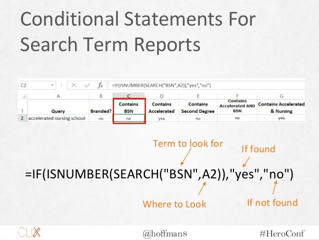 """@hoffman8 #HeroConf Conditional Statements For Search Term Reports =IF(ISNUMBER(SEARCH(""""BSN"""",A2)),""""yes"""",""""no"""") Term to look..."""