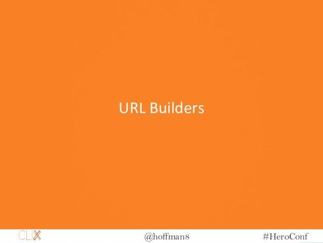 @hoffman8 #HeroConf URL Builders