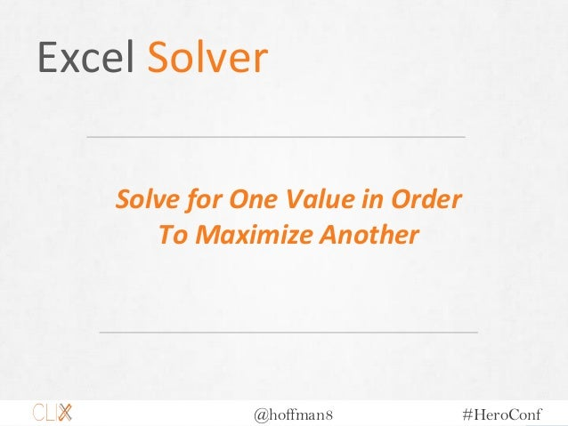 @hoffman8 #HeroConf Excel Solver Solve for One Value in Order To Maximize Another