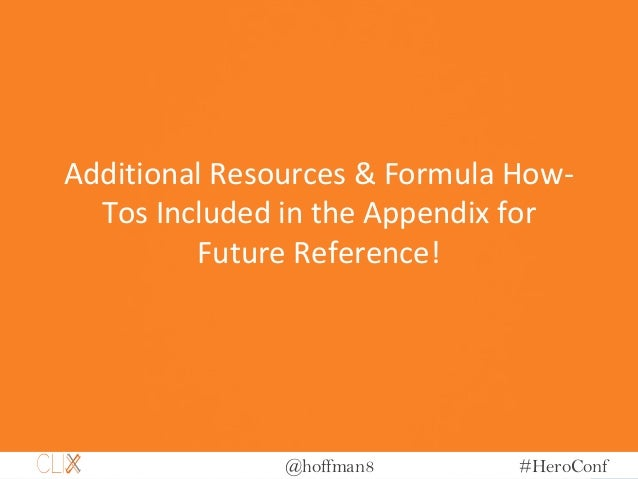 @hoffman8 #HeroConf Additional Resources & Formula How- Tos Included in the Appendix for Future Reference!
