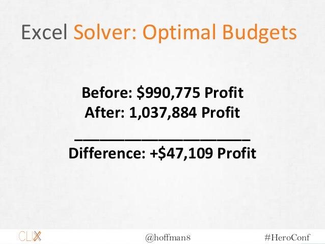 @hoffman8 #HeroConf Excel Solver: Optimal Budgets Before: $990,775 Profit After: 1,037,884 Profit _____________________ Di...