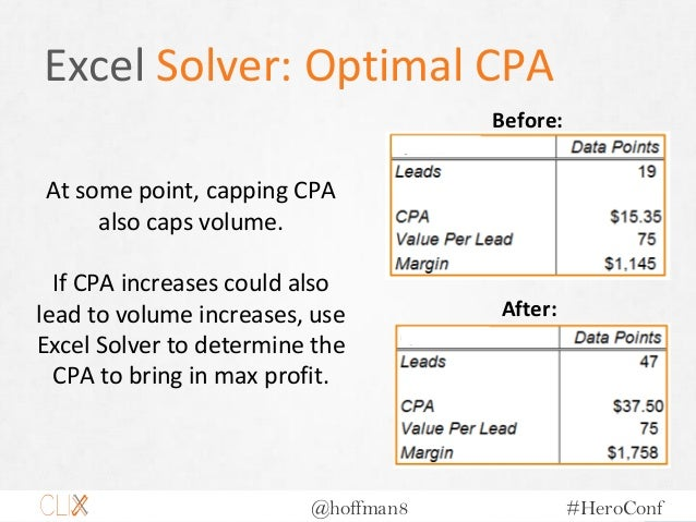 @hoffman8 #HeroConf Excel Solver: Optimal CPA At some point, capping CPA also caps volume. If CPA increases could also lea...