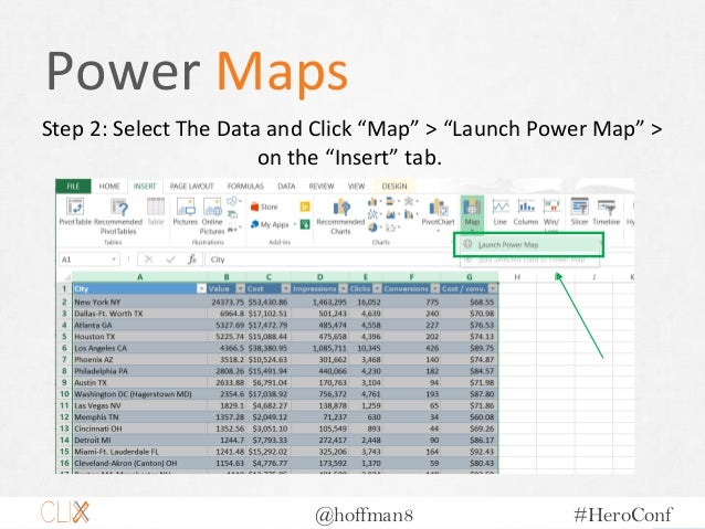 """@hoffman8 #HeroConf Power Maps Step 2: Select The Data and Click """"Map"""" > """"Launch Power Map"""" > on the """"Insert"""" tab."""