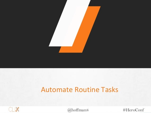 @hoffman8 #HeroConf Automate Routine Tasks