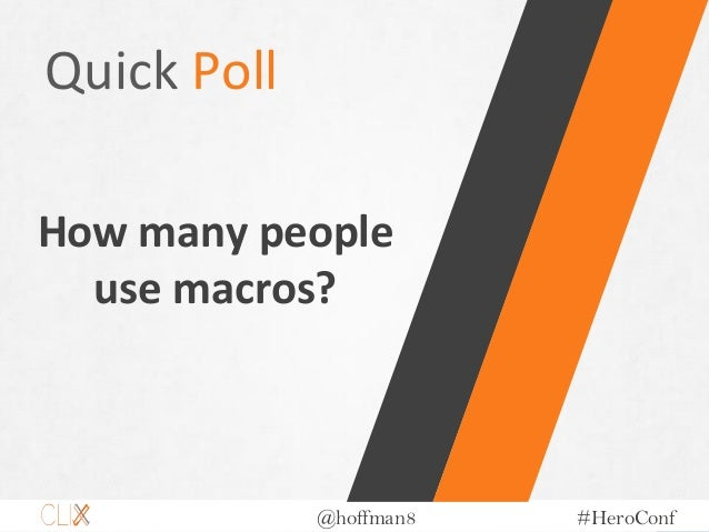 @hoffman8 #HeroConf Quick Poll How many people use macros?