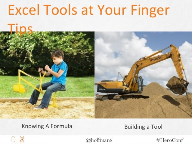 @hoffman8 #HeroConf Knowing A Formula Building a Tool Excel Tools at Your Finger Tips