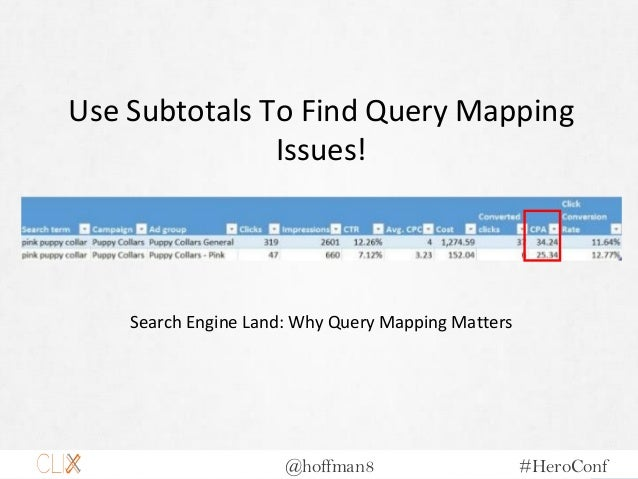 @hoffman8 #HeroConf Use Subtotals To Find Query Mapping Issues! Search Engine Land: Why Query Mapping Matters