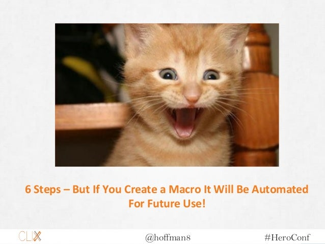 @hoffman8 #HeroConf 6 Steps – But If You Create a Macro It Will Be Automated For Future Use!